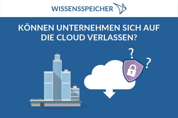 Können Unternehmen sich auf die Cloud verlassen?